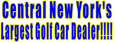 Central New York's  Largest Golf Car Dealer!!!!